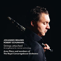 Brahms/Schumann: Strings attached - Arrangements for clarinet & strings — Роберт Шуман, Иоганнес Брамс, Arno Piters, Members of the Royal Concertgebouw Orchestra