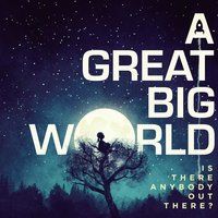 Is There Anybody Out There? — A Great Big World