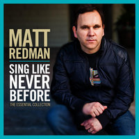 Sing Like Never Before: The Essential Collection — Matt Redman