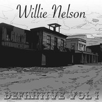 Definitive, Vol. 1 — Willie Nelson