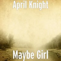 Maybe Girl — April Knight