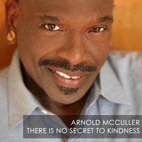 There Is No Secret to Kindness — Arnold McCuller