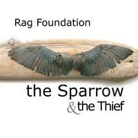 The Sparrow and the Thief — Rag Foundation