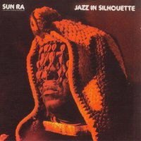 Jazz In Silhouette — Sun Ra, Sun Ra and His Arkestra