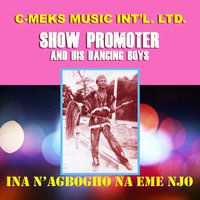Ina N'agbogho Na Eme Njo — Show Promoter and his Dancing Boys