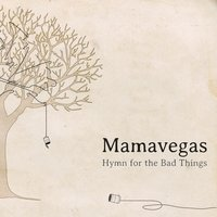 Hymn for the Bad Things — Mamavegas