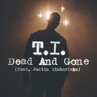 Dead And Gone [feat. Justin Timberlake] — T.I.