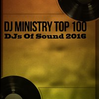 DJ Ministry Top 100 DJs of Sound 2016 — сборник