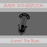 Jimmy Witherspoon: Evenin' the Blues — Jimmy Witherspoon