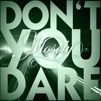 Don't You Dare — Mosely
