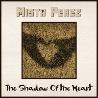 The Shadow of the Heart — Mista Perez