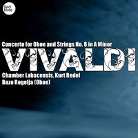 Vivaldi: Concerto for Oboe and Strings No. 8 in A Minor — Chamber Labacensis & Kurt Redel