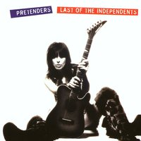 Last Of The Independents — The Pretenders