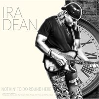 Nothin' to Do Round Here (feat. Montgomery Gentry, Ronnie Milsap, Colt Ford, Lee Roy Parnell & Jeffrey Steele) — Ira Dean
