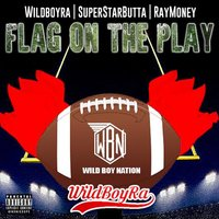 Flag On the Play (feat. Raymoney & Superstarbutta) — Wildboyra
