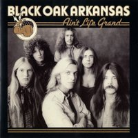 Ain't Life Grand — Black Oak Arkansas