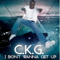 I Don't Wanna Get Up — C.K.G.