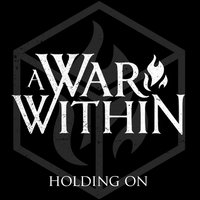 Holding On — A War Within