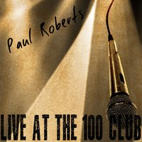 Live at the 100 Club — Paul Roberts