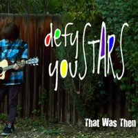That Was Then — Defy You Stars