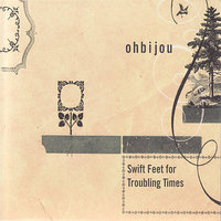 Swift Feet for Troubling Times (Re-mastered) — Ohbijou