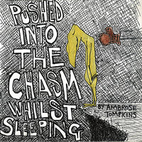 Pushed Into The Chasm Whilst Sleeping — Ambrose Tompkins