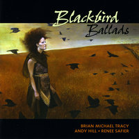 Blackbird Ballads — Andy Hill, Renee Safier & Brian Michael Tracy