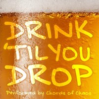 Drink 'Til You Drop — Chords of Chaos