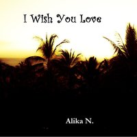 I Wish You Love — Alika N.