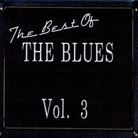 The Best Of The Blues Vol. 3 — сборник
