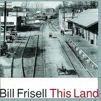 This Land — Bill Frisell