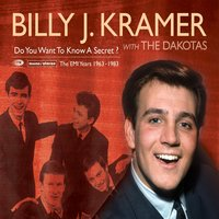 Do You Want To Know A Secret? (The EMI Recordings 1963-1983) — Billy J Kramer & The Dakotas, The Dakotas, Billy J Kramer