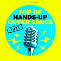 Top of Hands-Up Cover Songs 2015 — сборник