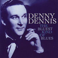 The Bluest Kind Of Blues — Denny Dennis