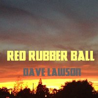 Red Rubber Ball — Dave Lawson