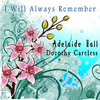 I Will Always Remember — Dorothy Careless / Adelaide Hall