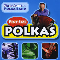 Pint Size Polkas, Vol. One — Uncle Mike and his Polka Band