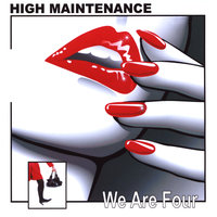 We Are Four — High Maintenance