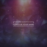 Power in Your Name — (the autumn)