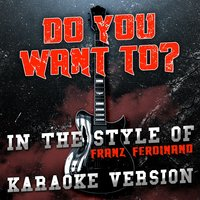 Do You Want To? (In the Style of Franz Ferdinand) - Single — Ameritz Audio Karaoke