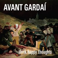 Think Happy Thoughts — Avant Gardaí