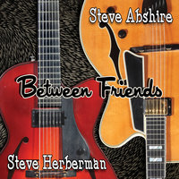 Between Friends — Steve Abshire & Steve Herberman
