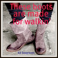 These Boots Are Made for Walkin' — Gabor Lesko., Ed Seagraves, Ed Seagraves, Gabor Lesko.