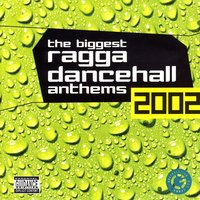 The Biggest: Ragga Dancehall Anthens — The Biggest Ragga Dancehall Anthems 2002