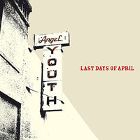 Angel Youth — Last Days of April