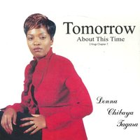 Tomorrow is About This Time — Donna Chibaya Tagara