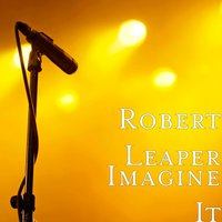 Imagine It — Robert Leaper