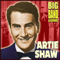 Big Band Legends — Artie Shaw, Artie Shaw & His Orchestra
