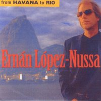 From Havana To Rio — Ernán López-Nussa