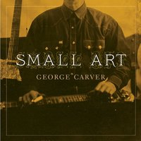 Small Art — George Carver